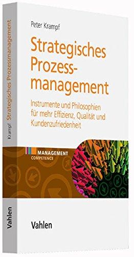 Strategisches Prozessmanagement: Instrumente und Philosophien für mehr Effizienz, Qualität und Kundenzufriedenheit