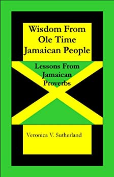 Wisdom From Ole Time Jamaican People by [Sutherland, Veronica]