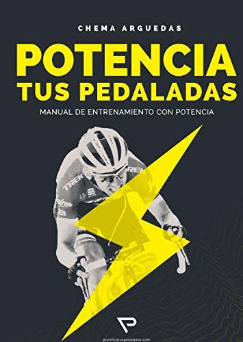 Potencia tus Pedaladas: Manual de iniciación al entrenamiento por Potencia por Chema Arguedas