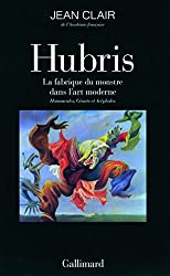 Hubris: La fabrique du monstre dans l'art moderne. Homoncules, Géants et Acéphales