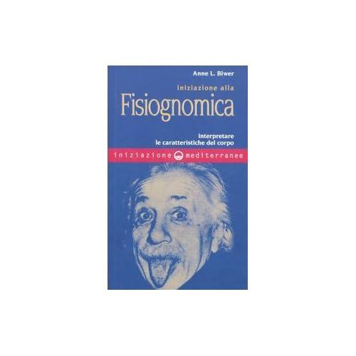 Iniziazione Alla Fisiognomica. Interpretare Le Caratteristiche Del Corpo