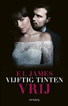 Vijftig tinten vrij (Vijftig tinten trilogie Book 3) van [James, E.L.]