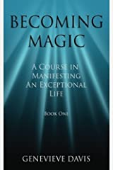 Becoming Magic: A Course in Manifesting an Exceptional Life (Book 1) by Genevieve Davis (2014-04-23) Paperback