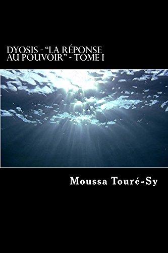 DYOSIS, Tome 1: La réponse au pouvoir par Moussa TOURÉ-SY
