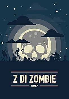 Z di Zombie 2017 di [Vari, Autori]