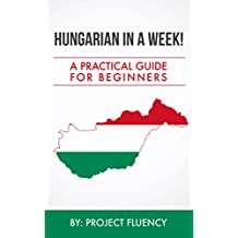 Hungarian: in a Week! Learn Hungarian In Less Than 24 Hours: The Ultimate Crash Course For Beginners (Hungarian, Hungary, Travel Hungary) (English Edition)