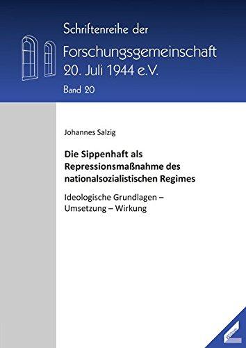 Die Sippenhaft als Repressionsmaßnahme des nationalsozialistischen Regimes: Ideologische Grundlagen – Umsetzung – Wirkung (Schriftenreihe der Forschungsgemeinschaft 20. Juli 1944 e.V.)