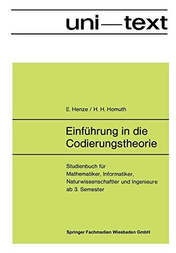 Einfuhrung in die Codierungstheorie: Studienbuch Fur Mathematiker, Informatiker, Naturwissenschaftler Und Ingenieure Ab 3. Semester (Uni-Texte : Studienbucher) (German Edition)