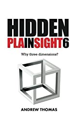 Hidden In Plain Sight 6: Why Three Dimensions? (Volume 6) by Dr. Andrew H. Thomas (2016-07-12)