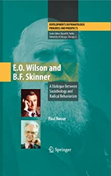 E.O. Wilson and B.F. Skinner: A Dialogue Between Sociobiology and Radical Behaviorism (Developments in Primatology: Progress and Prospects) by [Naour, Paul]