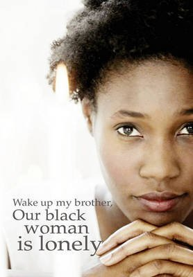 wake-up-my-brother-our-black-woman-is-lonely-by-author-olde-skol-published-on-april-2011