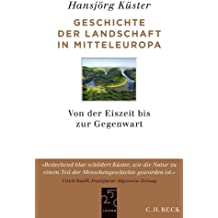 Geschichte der Landschaft in Mitteleuropa: Von der Eiszeit bis zur Gegenwart