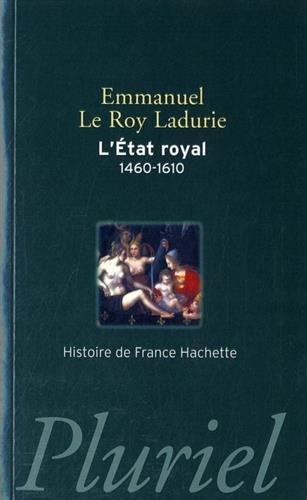 L'Etat royal (1460-1610) : De Louis XI à Henri IV, la monarchie de la Renaissance