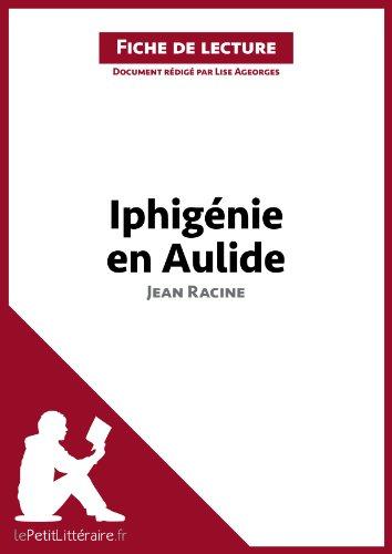 Iphigénie en Aulide de Jean Racine (Fiche de lecture): Résumé complet et analyse détaillée de l'oeuvre