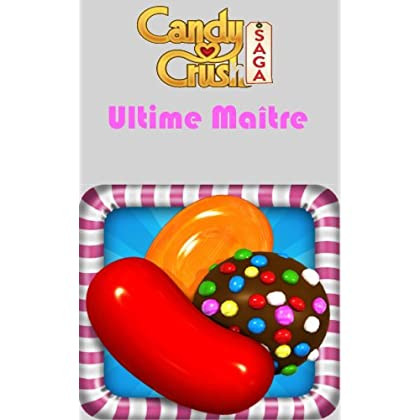 Candy Crush Saga: Guide Maîtrise Ultime