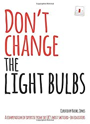 Don't change the light bulbs: A compendium of expertise from the UK s most switched-on educators by Andy Lewis (2014-09-30)