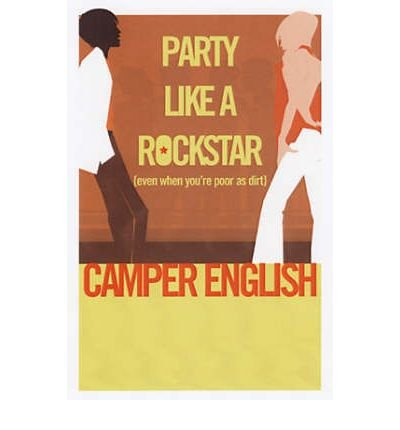 Camper English ((Party Like a Rock Star: Even When You're Poor as Dirt * *) By Camper English (Author) Paperback on (Jun , 2005))