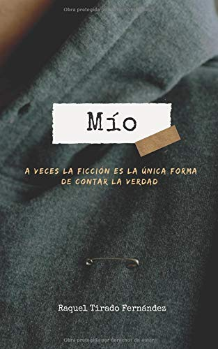 Mío: A veces la ficción es la única forma de contar la verdad. par Raquel Tirado Fernández