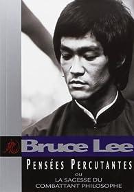 Pensées Percutantes : La sagesse du combattant philosophe par Bruce Lee