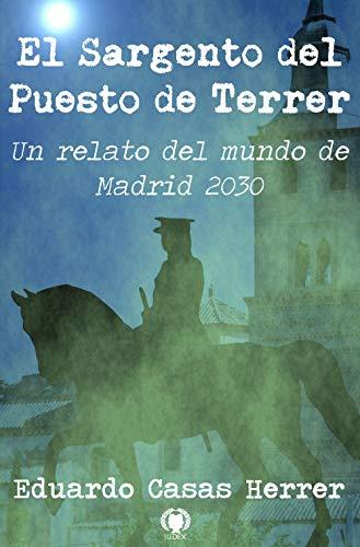 El Sargento del Puesto de Terrer: Un relato en el mundo de Madrid 2030 por Eduardo Casas Herrer