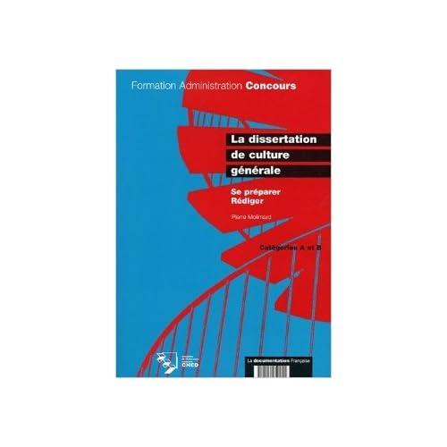 La dissertation de culture générale. Se préparer. Rédiger. Catégorie A et B de Pierre Molimard ( 20 mai 2005 )