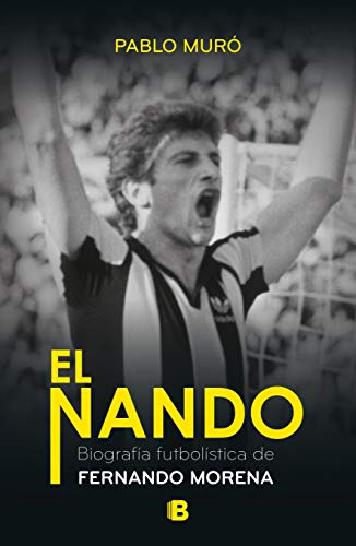 El Nando: Biografía futbolística de Fernando Morena por Pablo Muró