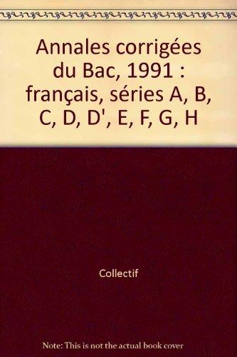 Annales corrigées du Bac, 1991 : français, séries A, B, C, D, D', E, F, G, H