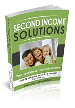 Second Income Solutions:  Your solution to a second income (English Edition) de [Second Income Solutions]