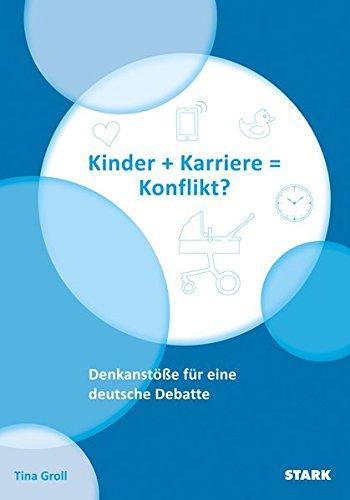 Tina Groll: Kinder + Karriere = Konflikt?: Denkanstöße für eine deutsche Debatte