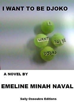 I Want To Be Djoko (English Edition) par [Naval, Emeline Minah]