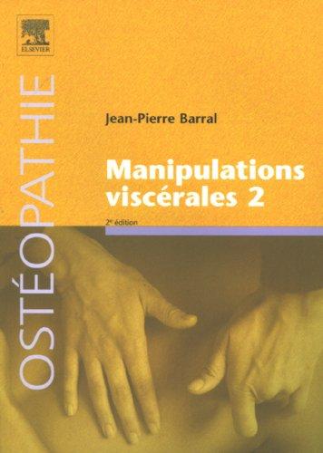 Manipulations viscérales 2 : Diagnostic différentiel médical et manuel des organes de l'abdomen par Jean-Pierre Barral