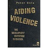 [(Aiding Violence: Development Enterprise in Rwanda )] [Author: Peter Uvin] [Oct-1998]