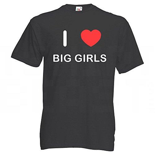 I Love Big Girls - T-Shirt Schwarz