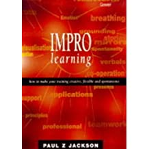 Impro Learning: How to Make Your Training Creative, Flexible and Spontaneous by Paul Z. Jackson (1998-06-01)