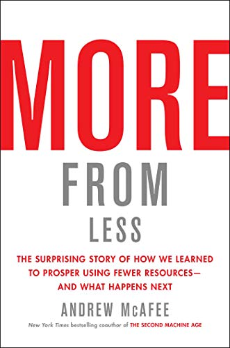 More from Less: The Surprising Story of How We Learned to Prosper Using Fewer Resources-and What Happens Next (English Edition)