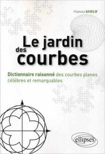 Le jardin des courbes - dictionnaire raisonné des courbes planes célèbres et remarquables de Hamza Khelif ( 23 novembre 2010 ) par Hamza Khelif
