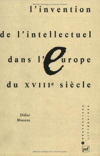 L'Invention de l'intellectuel dans l'Europe du XVIIIe sicle