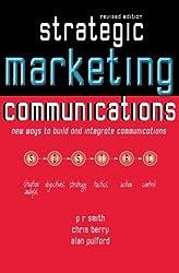 Strategic Marketing Communications: New Ways To Build And Integrate Communications (Roman)