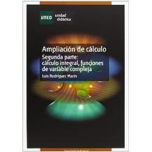 Ampliación de Cálculo. Segunda Parte: Cálculo Integral, Funciónes de Variable Compleja (UNIDAD DIDÁCTICA)