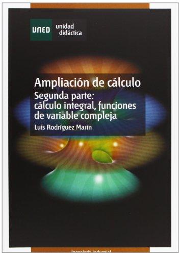 Ampliación de Cálculo. Segunda Parte: Cálculo Integral, Funciónes de Variable Compleja (UNIDAD DIDÁCTICA) por Luis RODRÍGUEZ MARÍN