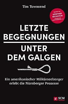 Letzte Begegnungen unter dem Galgen: Ein amerikanischer Militärseelsorger erlebt die Nürnberger Prozesse
