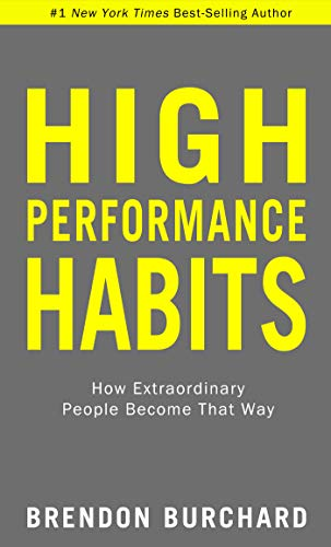 High Performance Habits: How Extraordinary People Become That Way par Brendon Burchard