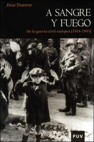 A sangre y fuego : de la Guerra Civil europea (1914-1945) por Enzo Traverso
