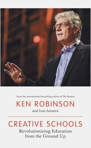 Creative Schools: Revolutionizing Education from the Ground Up by Ken Robinson (2015-04-23)
