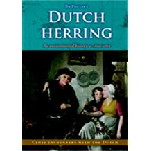 Dutch Herring: An Environmental History, C. 1600-1860 (Close Encounters With the Dutch)