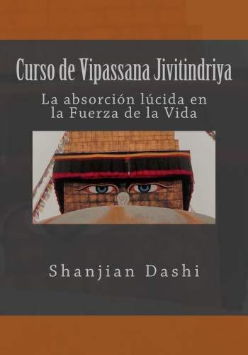 Curso de Vipassana Jivitindriya: La absorción en la Fuerza de la Vida (Curso de Vipassana Jivintindriya)