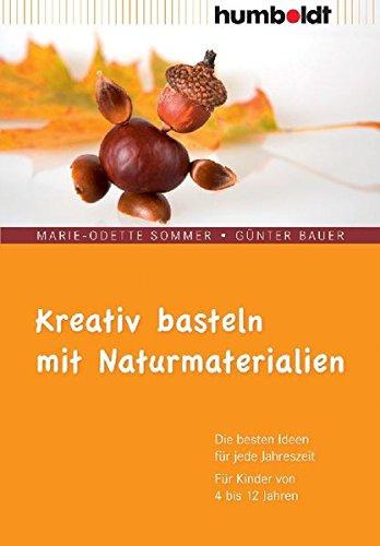 Kreativ basteln mit Naturmaterialien. Die besten Ideen für jede Jahreszeit. Für Kinder von 4 bis 12 Jahren (humboldt - Freizeit & Hobby)
