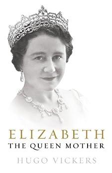 Elizabeth, The Queen Mother by [Vickers, Hugo]