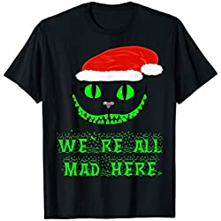 We're all mad here Weihnachtspullover ugly christmas T-Shirt