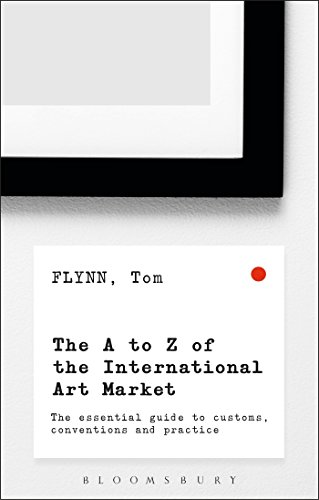 The A-Z of the International Art Market: The Essential Guide to Customs, Conventions and Practice - Internationalen Des Finanzierung Handels